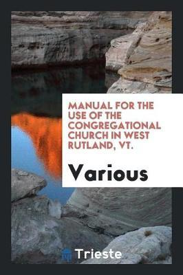 Manual for the Use of the Congregational Church in West Rutland, Vt. by Various ~ image