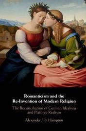 Romanticism and the Re-Invention of Modern Religion by Alexander J. B. Hampton image