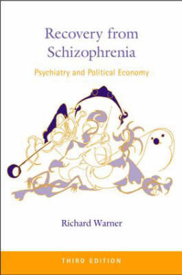 Recovery from Schizophrenia: Psychiatry and Political Economy by Richard Warner