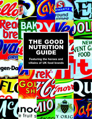 The Good Nutrition Guide: Featuring the Heroes and Villains of UK Food Brands