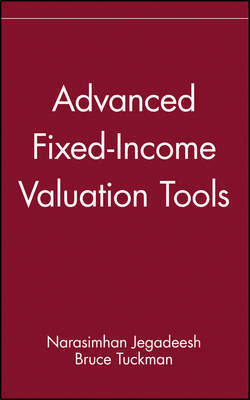 Advanced Fixed-income Valuation Tools by Narasimhan Jegadeesh