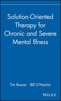 Solution-oriented Therapy for Chronic and Severe Mental Illness by Tim Rowan