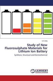 Study of New Fluorosulphate Materials for Lithium Ion Battery by Liang Lei image