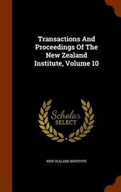 Transactions and Proceedings of the New Zealand Institute, Volume 10 by New Zealand Institute image