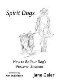 Spirit Dogs by Jane Galer