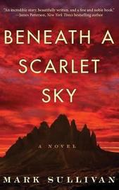 Beneath a Scarlet Sky by Mark T Sullivan
