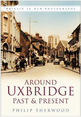 Around Uxbridge Past & Present by Philip Sherwood image