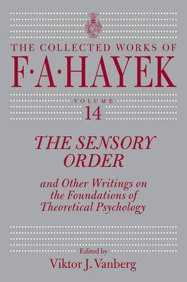 The Sensory Order and Other Writings on the Foundations of Theoretical Psychology by F.A. Hayek