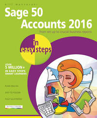 Sage Accounts 2016 in Easy Steps by Bill Mantovani