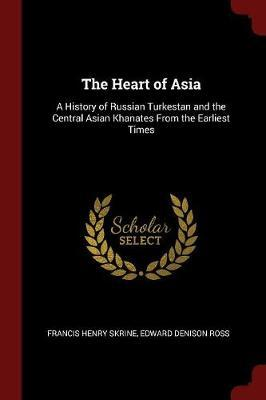 The Heart of Asia by Francis Henry Skrine