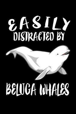 Easily Distracted By Beluga Whales by Marko Marcus