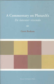 A Commentary on Plutarch's De latenter vivendo by Geert Roskam