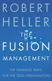 The Fusion Manager: How to Blend the Urgent Business Imperatives of the Present with the Invaluable Principles of the Past by Robert Heller image