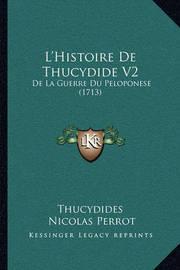 L'Histoire de Thucydide V2: de La Guerre Du Peloponese (1713) by . Thucydides