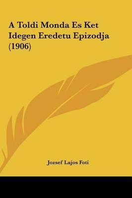 A Toldi Monda Es Ket Idegen Eredetu Epizodja (1906) by Jozsef Lajos Foti image