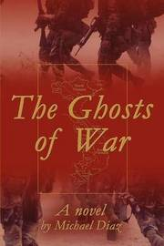The Ghosts of War by Michael A Diaz