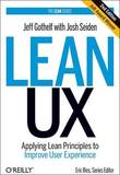 Lean UX: Designing Great Products with Agile Teams by Jeff Gothelf