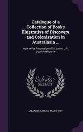 Catalogue of a Collection of Books Illustrative of Discovery and Colonization in Australasia ... by M. Larkin image