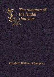 The Romance of the Feudal Chateaux by Elizabeth Williams Champney