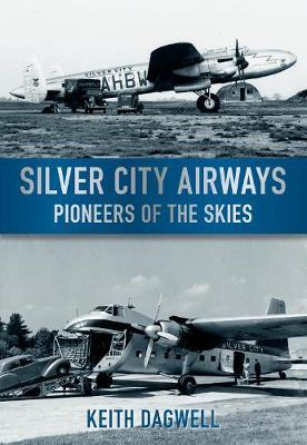 Silver City Airways by Keith J. Dagwell