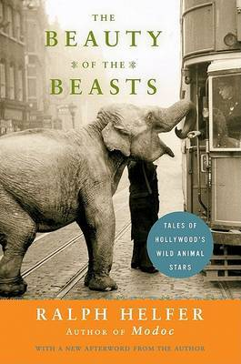Beauty of the Beasts, The by Ralph Helfer