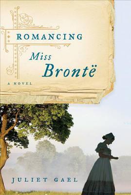 Romancing Miss Bronte by Juliet Gael image