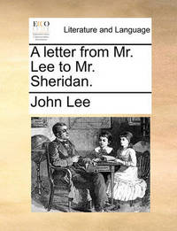 A Letter from Mr. Lee to Mr. Sheridan. by John Lee