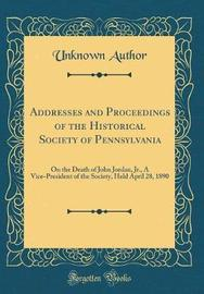 Addresses and Proceedings of the Historical Society of Pennsylvania by Unknown Author image