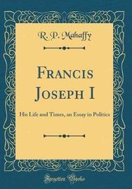 Francis Joseph I by R. P. Mahaffy image