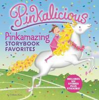 Pinkalicious: Pinkamazing Storybook Favorites by Victoria Kann