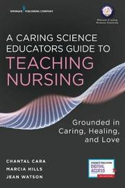 A Caring Science Educators Guide to Teaching Nursing