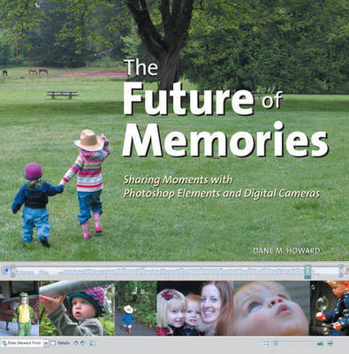 The Future of Memories: Sharing Moments with Photoshop Elements and Digital Cameras by Dane Howard image