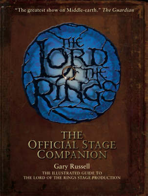 "The ""Lord of the Rings"" Official Stage Companion: Staging the Greatest Show on Middle-Earth by Gary Russell image"