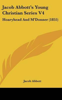 Jacob Abbott's Young Christian Series V4: Hoaryhead and M'Donner (1855) by Jacob Abbott image