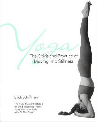 Yoga The Spirit And Practice Of Moving Into Stillness by Erich Schiffmann image