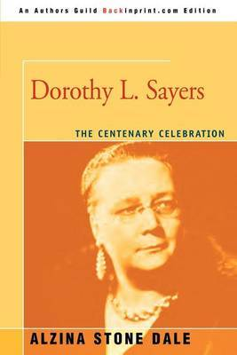 Dorothy L. Sayers: The Centenary Celebration by Alzina Stone Dale