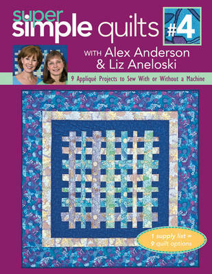Super Simple Quilts #4 With Alex Anderson & Liz Aneloski by Alex Anderson