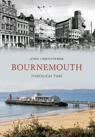 Bournemouth Through Time by John Christopher