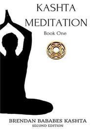 Kashta Meditation, Book One: Second Edition by Brendan Bababes Kashta image