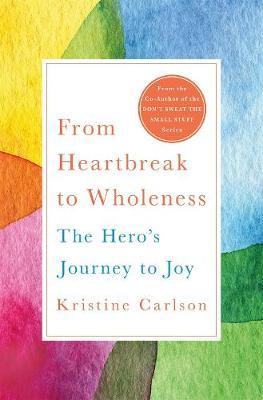 From Heartbreak to Wholeness by Kristine Carlson