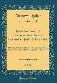 Investigation of the Assassination of President John F. Kennedy, Vol. 20 by Unknown Author image