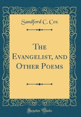 The Evangelist, and Other Poems (Classic Reprint) by Sandford C Cox