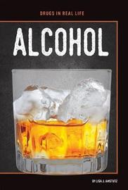 Alcohol by Lisa J Amstutz