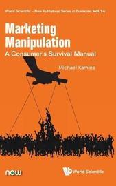 Marketing Manipulation: A Consumer's Survival Manual by Michael Kamins