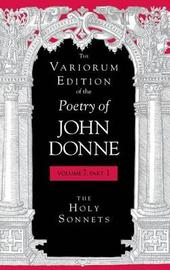 The Variorum Edition of the Poetry of John Donne, Volume 7, Part 1 by John Donne