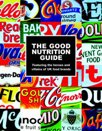 The Good Nutrition Guide: Featuring the Heroes and Villains of UK Food Brands image