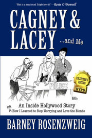 Cagney & Lacey ... and Me by Barney Rosenzweig