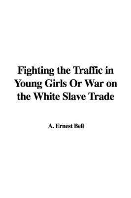 Fighting the Traffic in Young Girls or War on the White Slave Trade image