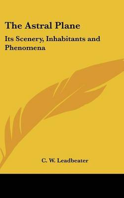 The Astral Plane: Its Scenery, Inhabitants and Phenomena by C.W.Leadbeater image