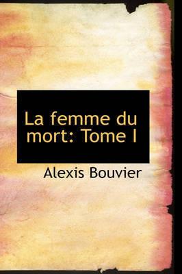 La Femme Du Mort by Alexis Bouvier